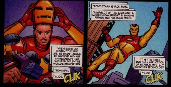 Tony Stark diventa il primo supereroe dell'Era Moderna, incarnandola perfettamente. è un eroe che non fa più affidamento su forza, simboli e valori, ma su intelletto e tecnologia. Un eroe senza identità segreta. Significativo, in questo senso, che le sue origini siano ravvisabili in una conferenza stampa.